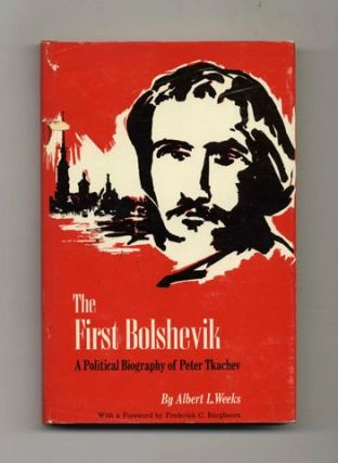 The First Bolshevik: a Political Biography of Peter Tkachev - 1st Edition/1st Printing