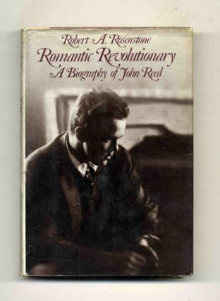 Romantic Revolutionary: A Biography of John Reed - 1st Edition/1st Printing