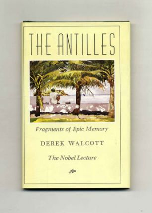 The Antilles: Fragments of Epic Memory -- the Nobel Lecture - 1st Edition/1st Printing. Derek...