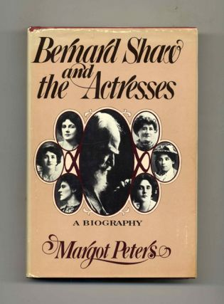 Bernard Shaw and the Actresses: A Biography - 1st Edition/1st Printing