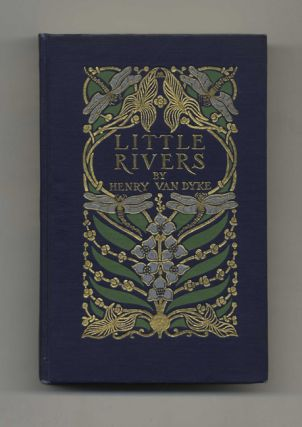 Little Rivers: A Book of Essays in Profitable Idleness. Henry Van Dyke