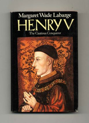 Henry V: The Cautious Conqueror - 1st Edition/1st Printing