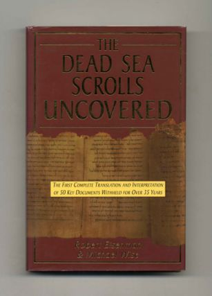 The Dead Sea Scrolls Uncovered: the First Complete Translation and Interpretation of 50 Key Documents Withheld for over 35 Years - 1st Edition/1st Printing