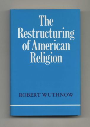 The Restructuring of American Religion: Society and Faith Since World War II - 1st Edition/1st...