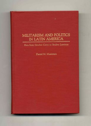 Militarism and Politics in Latin America: Peru from Sanchez Cerro to Sendero Luminoso - 1st Edition/1st Printing