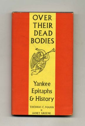 Over Their Dead Bodies: Yankee Epitaphs & History. Thomas C. Mann, Janet Greene