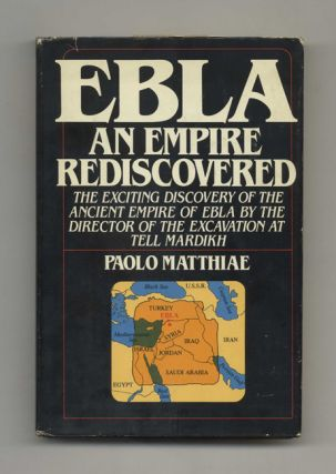 Ebla: An Empire Rediscovered - 1st US Edition/1st Printing. Paolo Matthiae, Trans. Christopher...