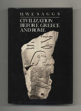 Civilization before Greece and Rome - 1st Edition/1st Printing. H. W. F. Saggs