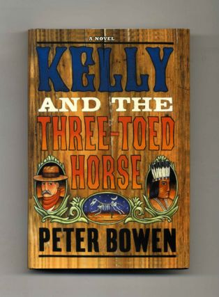 Kelly and the Three-Toed Horse - 1st Edition/1st Printing. Peter Bowen
