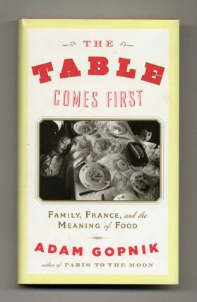 The Table Comes First: Family, France, and the Meaning of Food - 1st Edition/1st Printing