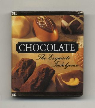 Chocolate: The Exquisite Indulgence - 1st Edition/1st Printing