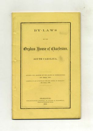 By-Laws of the Orphan House of Charleston, South Carolina; Revised and Adopted by the Board of...