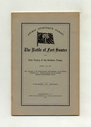 The Battle of Fort Sumter and First Victory of the Southern Troops. April 13th, 1861. Full Accounts of the Bombardment, with Sketches of the Scenes, Incidents, Etc. Compiled Chiefly from the Detailed Reports of the Charleston Press