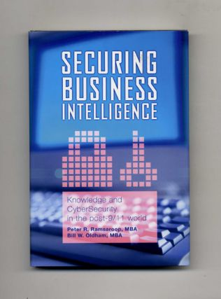 Securing Business Intelligence: Knowledge and Cybersecurity in the Post-9/11 World - 1st...