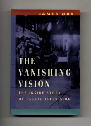 The Vanishing Vision: The Inside Story of Public Television - 1st Edition/1st Printing