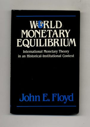 World Monetary Equilibrium: International Monetary Theory in an Historical-Institutional Context ...