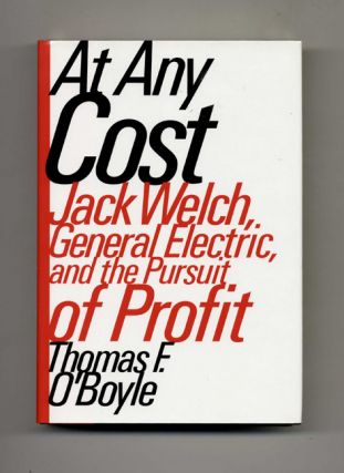 At Any Cost: Jack Welch, General Electric, and the Pursuit of Profit - 1st Edition/1st Printing