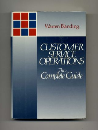 Customer Service Operations: The Complete Guide - 1st Edition/1st Printing. Warren Blanding