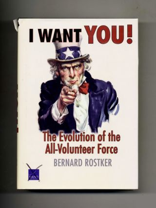 I Want You! The Evolution of the All-Volunteer Force - 1st Edition/1st Printing. Bernard Rostker