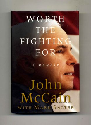 Worth the Fighting For: A Memoir - 1st Edition/1st Printing. John McCain, Mark Salter