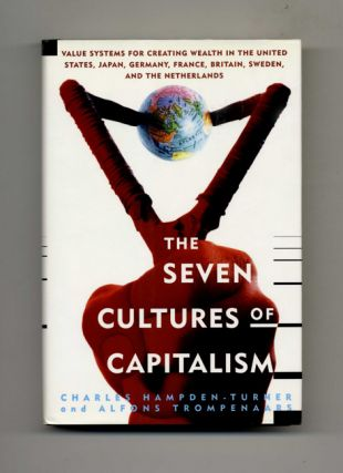 The Seven Cultures of Capitalism: Value Systems for Creating Wealth in the United States, Japan,...