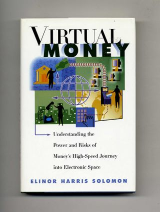 Virtual Money: Understanding the Power and Risks of Money's High-Speed Journey into Electronic...