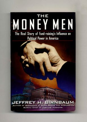 The Money Men: The Real Story of Fund-raising's Influence on Political Power in America - 1st...