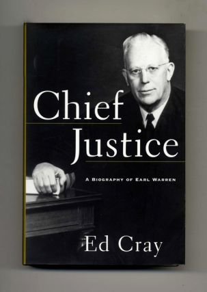 Chief Justice: A Biography of Earl Warren - 1st Edition/1st Printing. Ed Cray