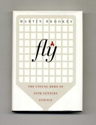 Fly: The Unsung Hero of 20th-Century Science - 1st Edition/1st Printing. Martin Brookes