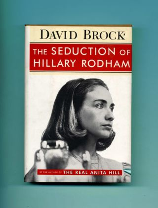The Seduction of Hillary Rodham - 1st Edition/1st Printing. David Brock