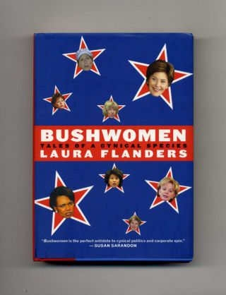 Bushwomen: Tales of a Cynical Species - 1st Edition/1st Printing. Laura Flanders