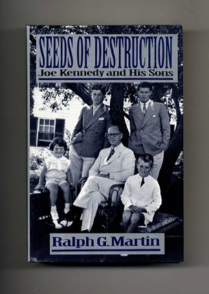 Seeds of Destruction: Joe Kennedy and His Sons - 1st Edition/1st Printing. Ralph G. Martin