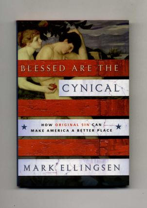 Blessed Are the Cynical: How Original Sin Can Make America a Better Place - 1st Edition/1st Printing