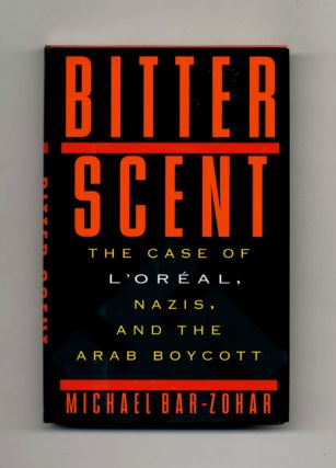 Bitter Scent: the Case of L'Oreal, Nazis, and the Arab Boycott - 1st Edition/1st Printing