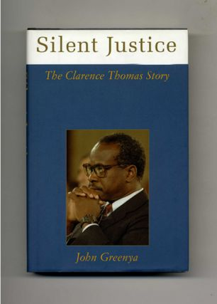 Silent Justice: the Clarence Thomas Story - 1st Edition/1st Printing. John Greenya