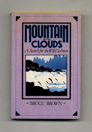 Mountain in the Clouds: A Search for the Wild Salmon - 1st Edition/1st Printing. Buce Brown