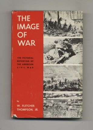 The Image of War: The Pictorial Reporting of the American Civil War - 1st Edition/1st Printing