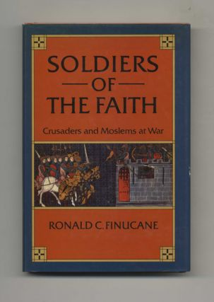 Soldiers of Faith: Crusaders and Moslems at War - 1st US Edition/1st Printing