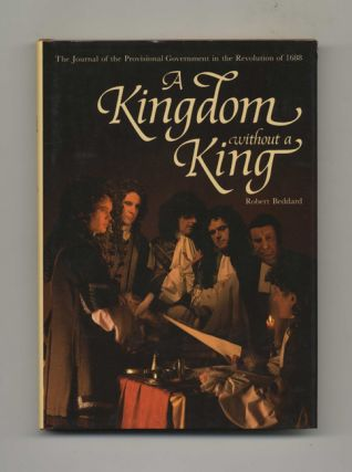 A Kingdom without a King: The Journal of the Provisional Government in the Revolution of 1688 -...