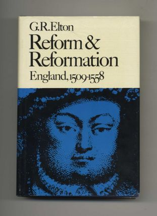 Reform and Reformation: England, 1509-1558 - 1st Edition/1st Printing. G. R. Elton