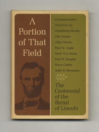A Portion of That Field: The Centennial of the Burial of Lincoln - 1st Edition/1st Printing....