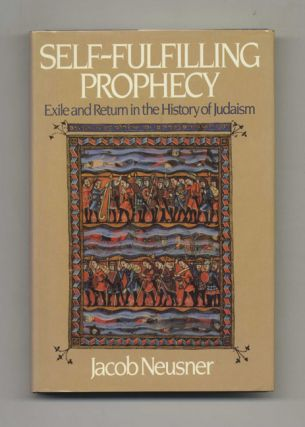 Self-Fulfilling Prophecy: Exile and Return in the History of the Judaism - 1st Edition/1st Printing