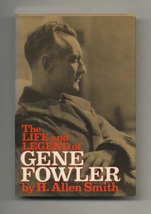 The Life and Legend of Gene Fowler - 1st Edition/1st Printing