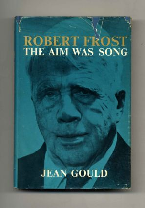 Robert Frost: The Aim Was Song. Jean Gould.