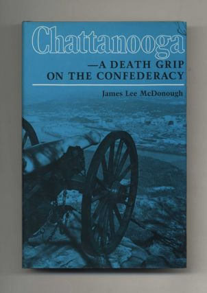 Chattanooga -- A Death Grip on the Confederacy - 1st Edition/1st Printing