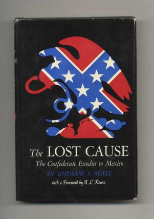 The Lost Cause: The Confederate Exodus to Mexico - 1st Edition/1st Printing. Andrew F. Rolle
