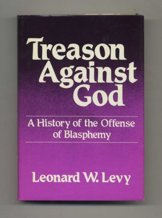 Treason Against God: A History of the Offense of Blasphemy - 1st Edition/1st Printing