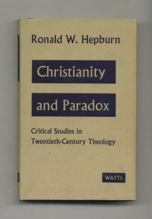 Christianity and Paradox: Critical Studies in Twentieth-Century Theology - 1st Edition/1st Printing