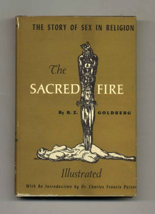 The Sacred Fire: The Story of Sex in Religion. B. Z. Goldberg, Dr. Charles Francis Potter