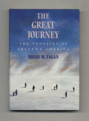 The Great Journey: The Peopling of Ancient America - 1st Edition/1st Printing. Brian M. Fagan